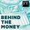Behind The Money
