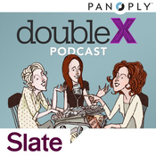 Slate's Double X Podcasts