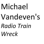 Michael Vandeven\'s Radio Trainwreck